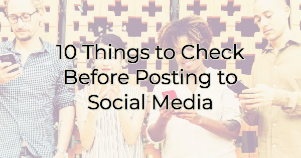 10 Things to Check Before Posting to Social Media