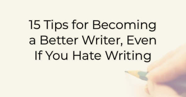 15 Tips for Becoming a Better Writer